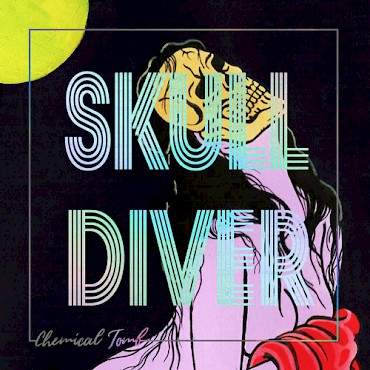 Skull Diver's self-released 'Chemical Tomb' is out now