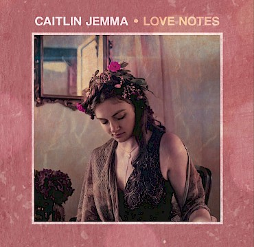 Listen to the new record 'Love Notes' below and then catch Caitlin Jemma's album release show at The Liquor Store on May 3
