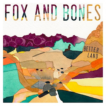 Fox and Bones' 'Better Land' is out now—listen to the title track below